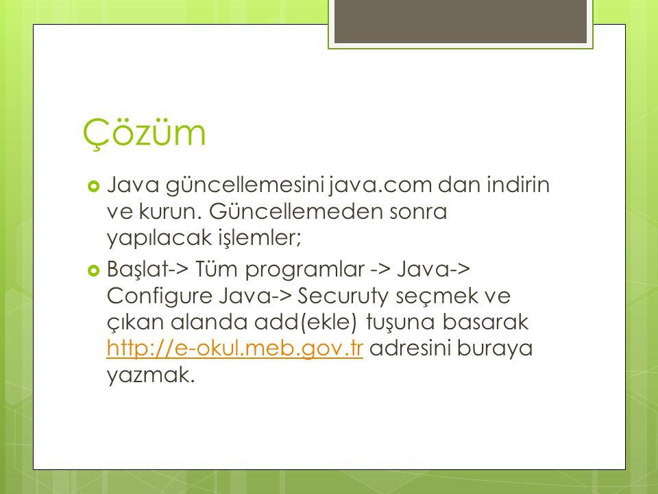 Çözüm Java güncellemesini java.com dan indirin ve kurun. Güncellemeden sonra yapılacak işlemler;