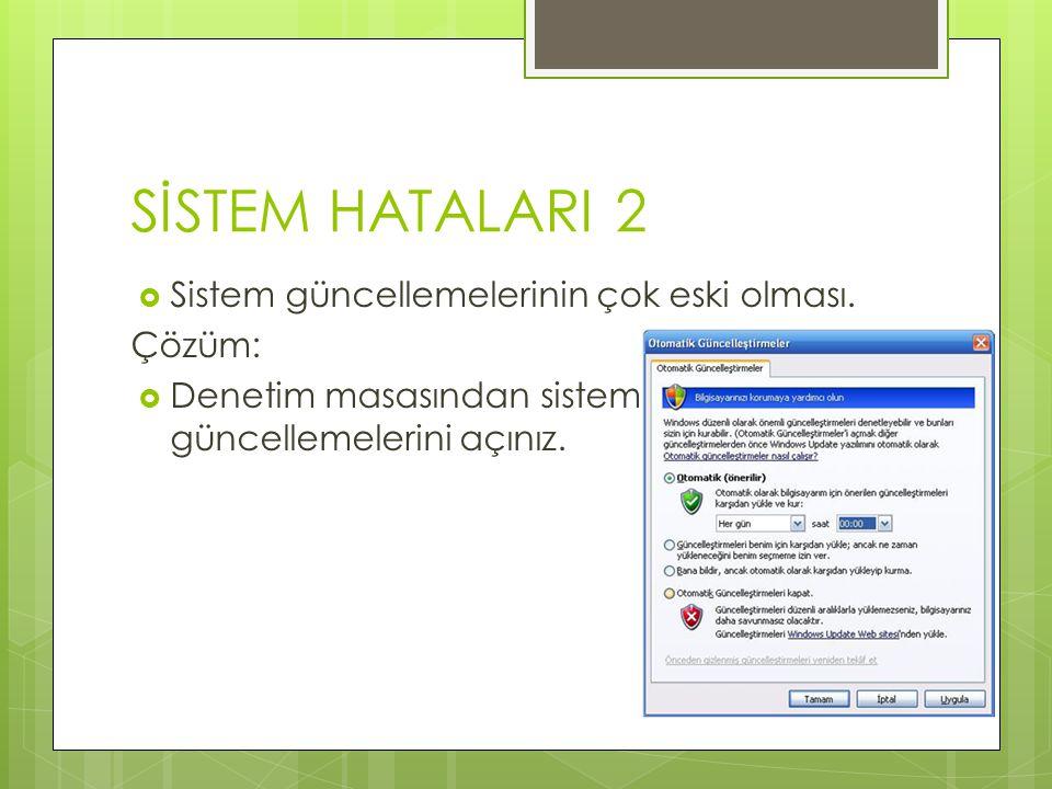 SİSTEM HATALARI 2 Sistem güncellemelerinin çok eski olması. Çözüm: