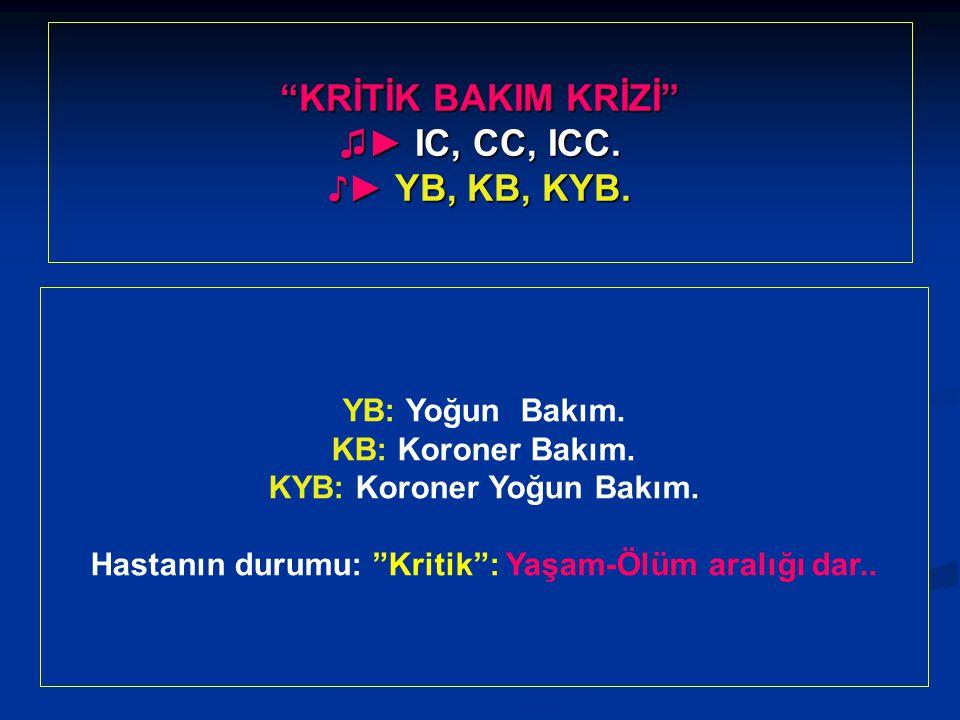 KRİTİK BAKIM KRİZİ ♫► IC, CC, ICC. ♪► YB, KB, KYB.