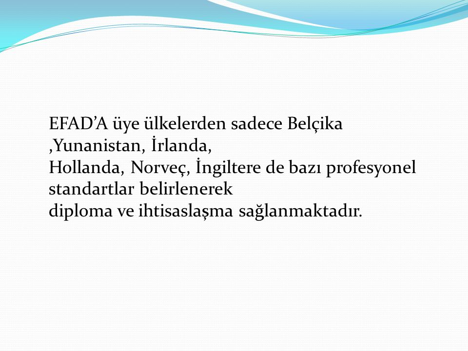 EFAD'A üye ülkelerden sadece Belçika ,Yunanistan, İrlanda,