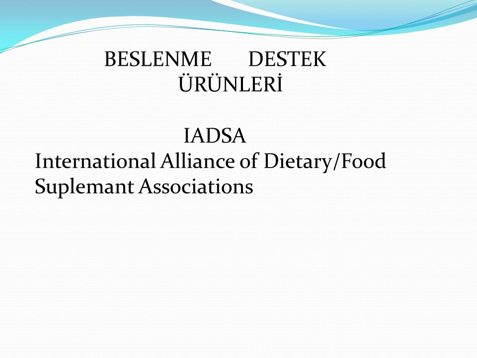 BESLENME DESTEK ÜRÜNLERİ IADSA International Alliance of Dietary/Food Suplemant Associations