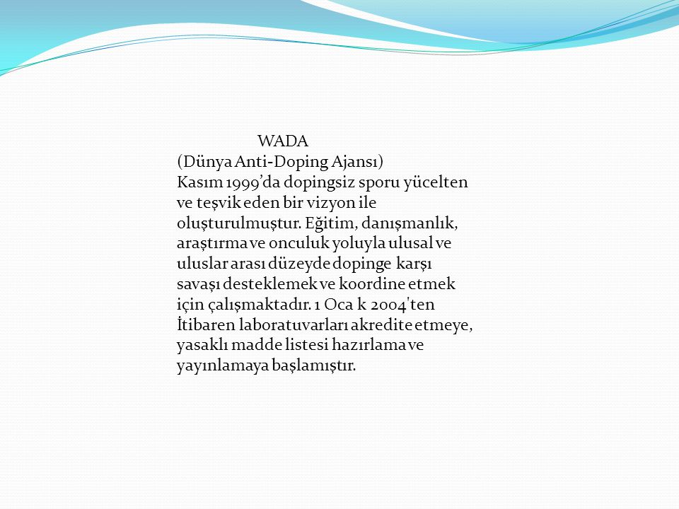 WADA (Dünya Anti-Doping Ajansı) Kasım 1999'da dopingsiz sporu yücelten. ve teşvik eden bir vizyon ile.