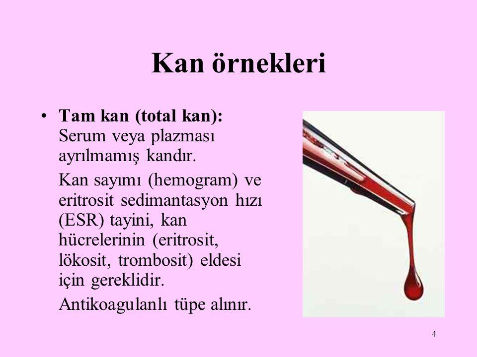 Kan örnekleri Tam kan (total kan): Serum veya plazması ayrılmamış kandır.