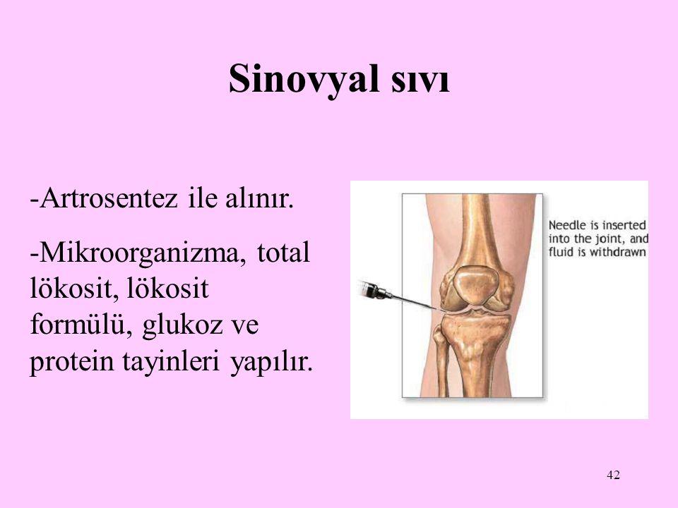 Sinovyal sıvı -Artrosentez ile alınır.