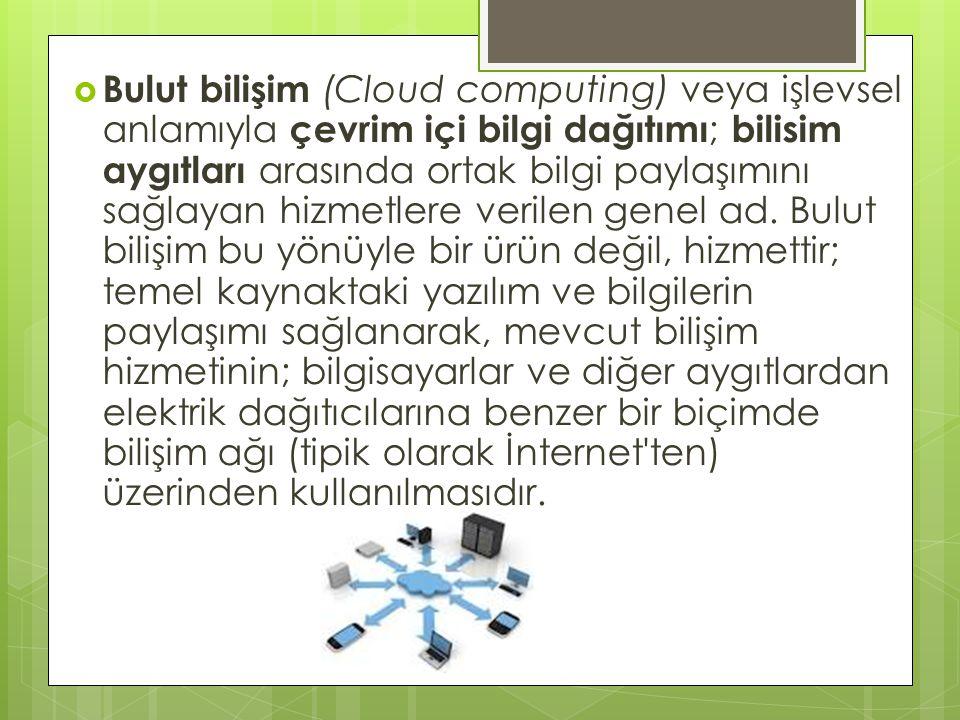Bulut bilişim (Cloud computing) veya işlevsel anlamıyla çevrim içi bilgi dağıtımı; bilisim aygıtları arasında ortak bilgi paylaşımını sağlayan hizmetlere verilen genel ad.