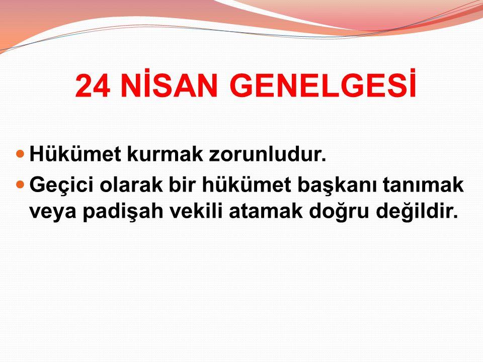 24 NİSAN GENELGESİ Hükümet kurmak zorunludur.