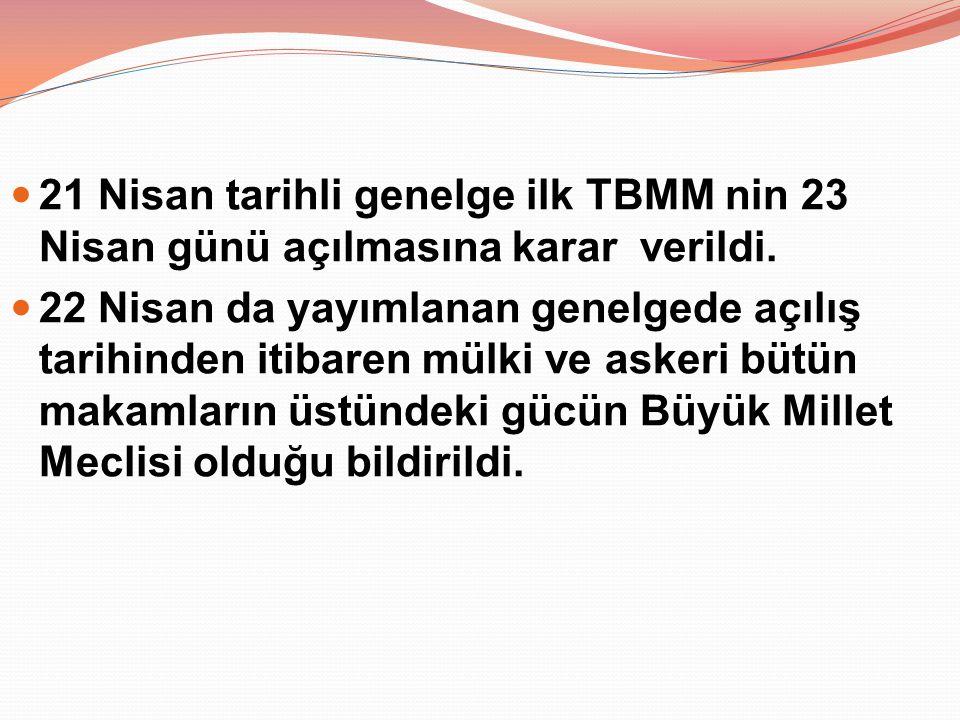 21 Nisan tarihli genelge ilk TBMM nin 23 Nisan günü açılmasına karar verildi.