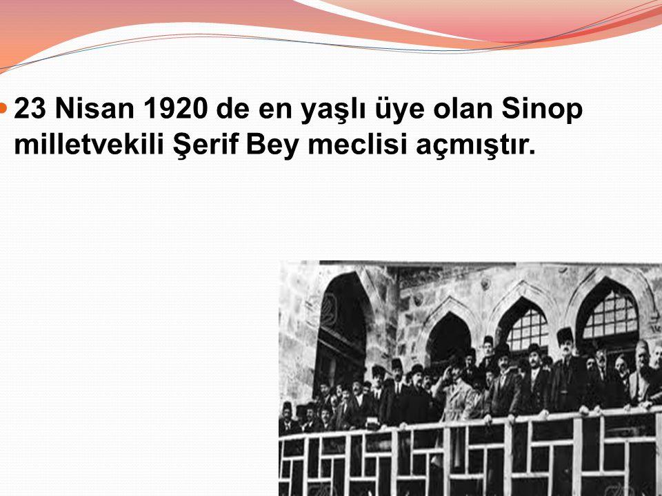 23 Nisan 1920 de en yaşlı üye olan Sinop milletvekili Şerif Bey meclisi açmıştır.