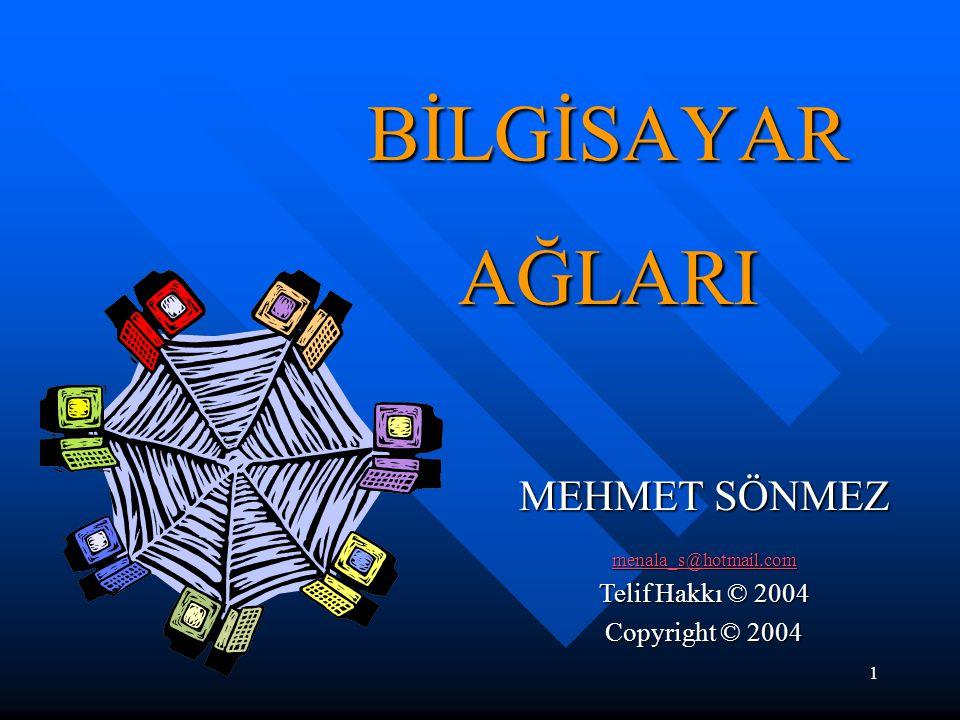 BİLGİSAYAR AĞLARI MEHMET SÖNMEZ Telif Hakkı © 2004 Copyright © 2004