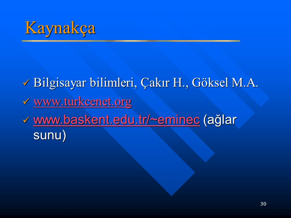 Kaynakça Bilgisayar bilimleri, Çakır H., Göksel M.A. www.turkcenet.org