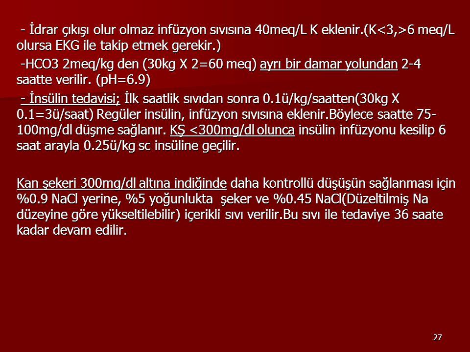 - İdrar çıkışı olur olmaz infüzyon sıvısına 40meq/L K eklenir