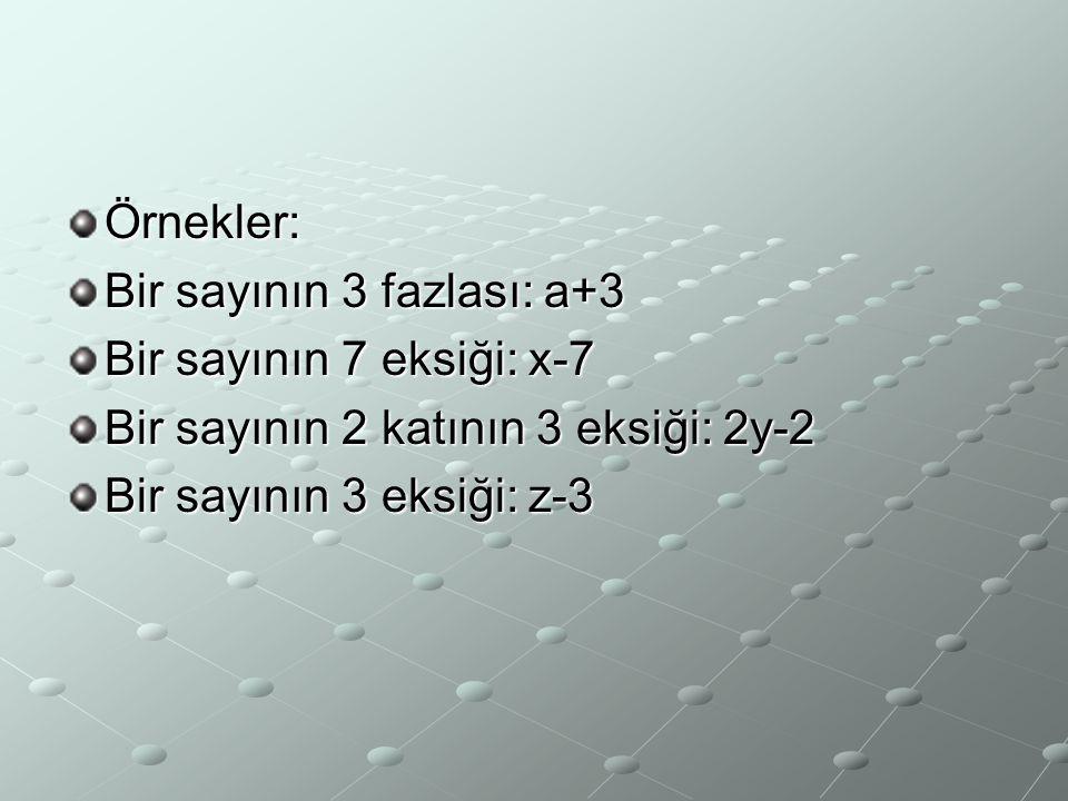 Örnekler: Bir sayının 3 fazlası: a+3. Bir sayının 7 eksiği: x-7. Bir sayının 2 katının 3 eksiği: 2y-2.