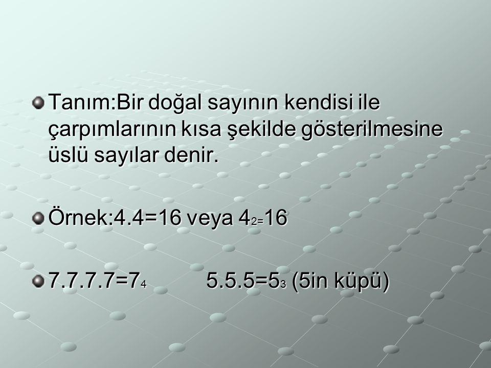 Tanım:Bir doğal sayının kendisi ile çarpımlarının kısa şekilde gösterilmesine üslü sayılar denir.