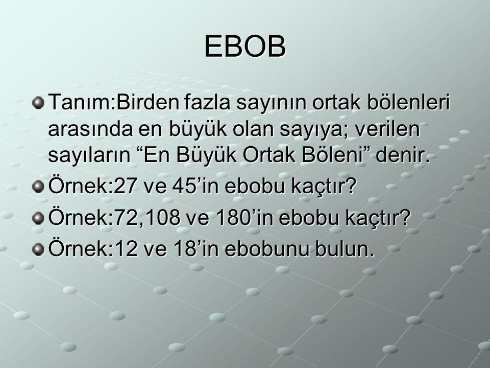 EBOB Tanım:Birden fazla sayının ortak bölenleri arasında en büyük olan sayıya; verilen sayıların En Büyük Ortak Böleni denir.