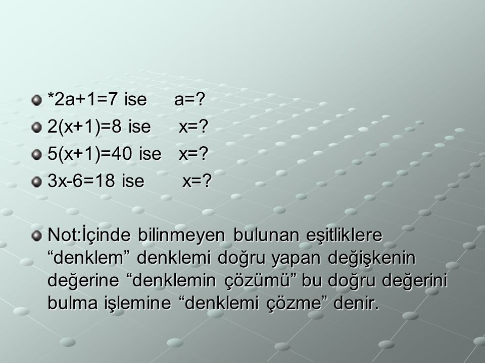 *2a+1=7 ise a= 2(x+1)=8 ise x= 5(x+1)=40 ise x= 3x-6=18 ise x=