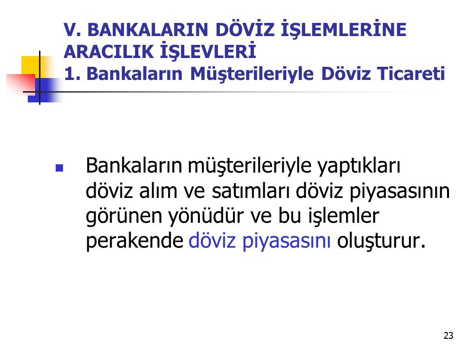 V. BANKALARIN DÖVİZ İŞLEMLERİNE ARACILIK İŞLEVLERİ 1