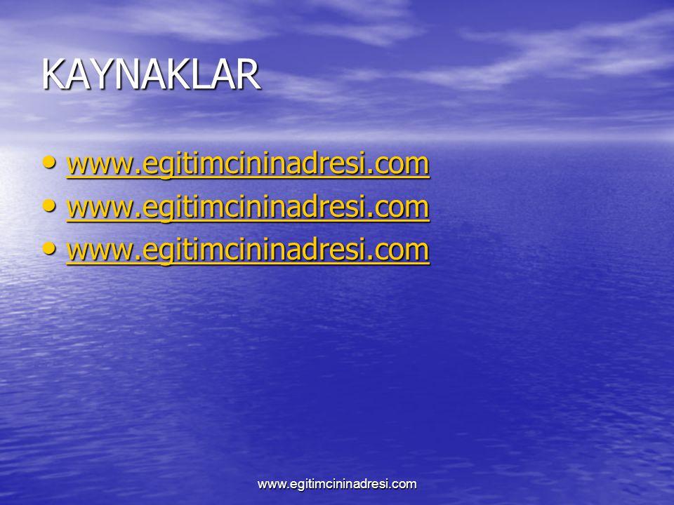 KAYNAKLAR www.egitimcininadresi.com www.egitimcininadresi.com