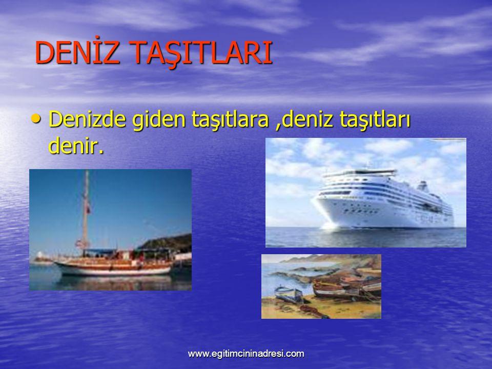 DENİZ TAŞITLARI Denizde giden taşıtlara ,deniz taşıtları denir.