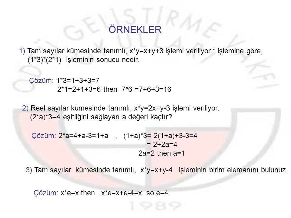 ÖRNEKLER 1) Tam sayılar kümesinde tanımlı, x*y=x+y+3 işlemi veriliyor.* işlemine göre, (1*3)*(2*1) işleminin sonucu nedir.
