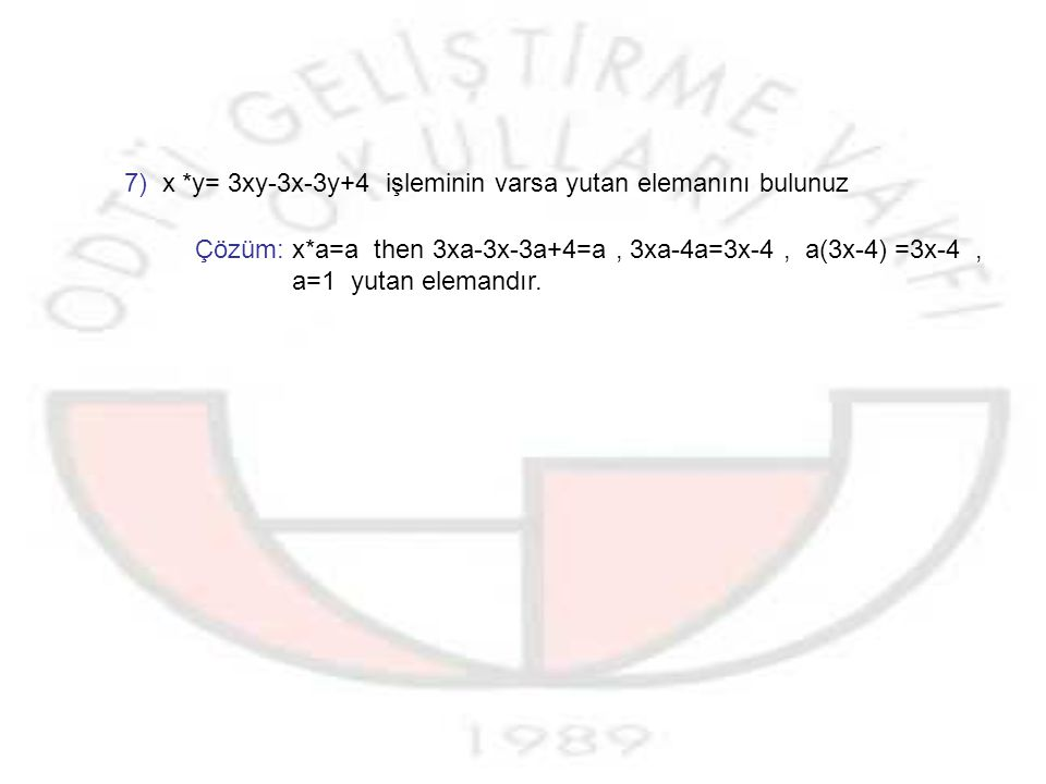 7) x *y= 3xy-3x-3y+4 işleminin varsa yutan elemanını bulunuz