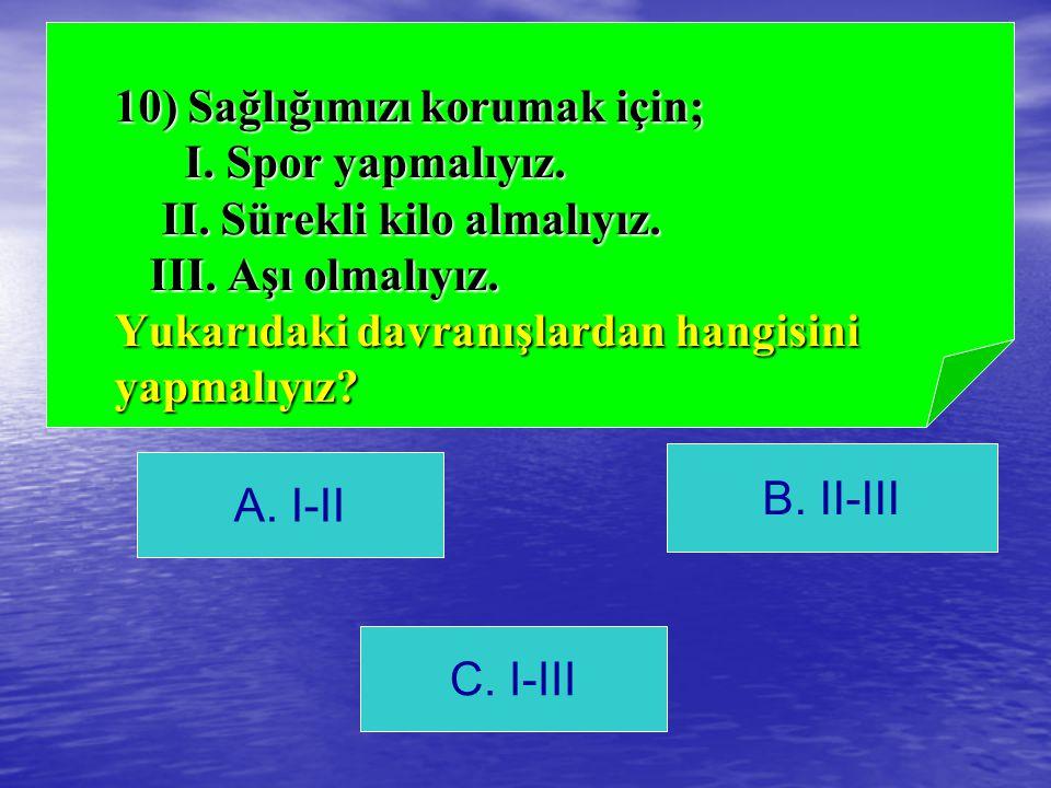 10) Sağlığımızı korumak için; I. Spor yapmalıyız. II