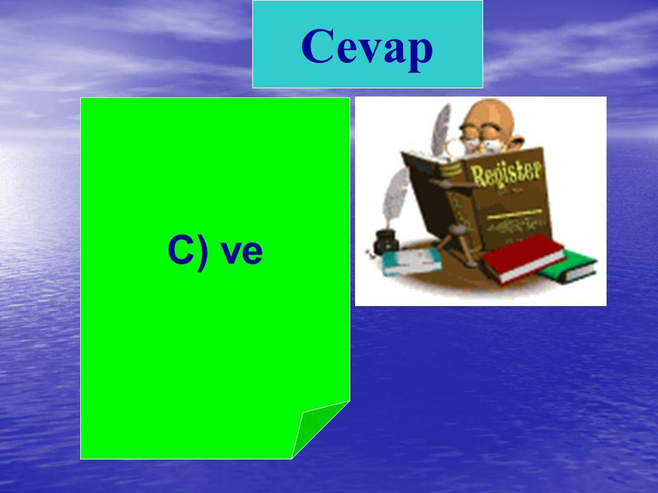 Cevap C) ve