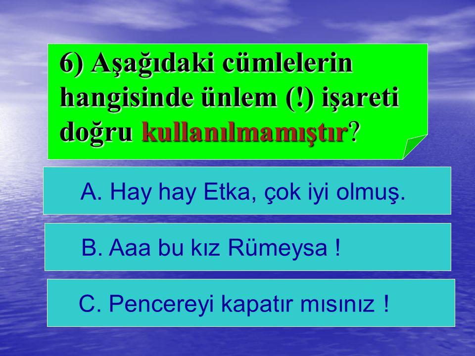 6) Aşağıdaki cümlelerin hangisinde ünlem (