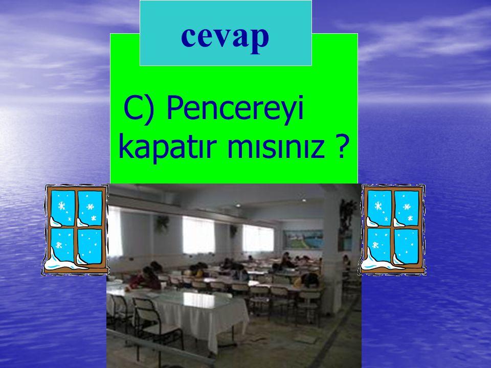 cevap C) Pencereyi kapatır mısınız