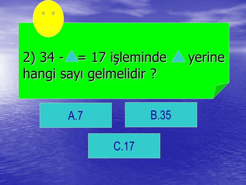 2) 34 - = 17 işleminde yerine hangi sayı gelmelidir