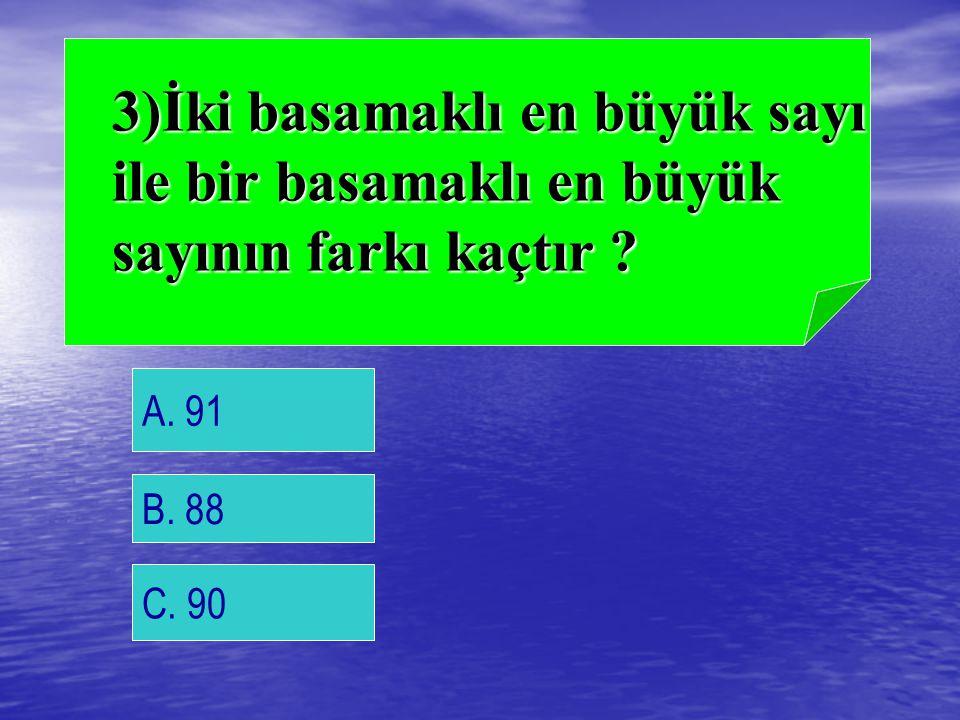 3)İki basamaklı en büyük sayı ile bir basamaklı en büyük sayının farkı kaçtır
