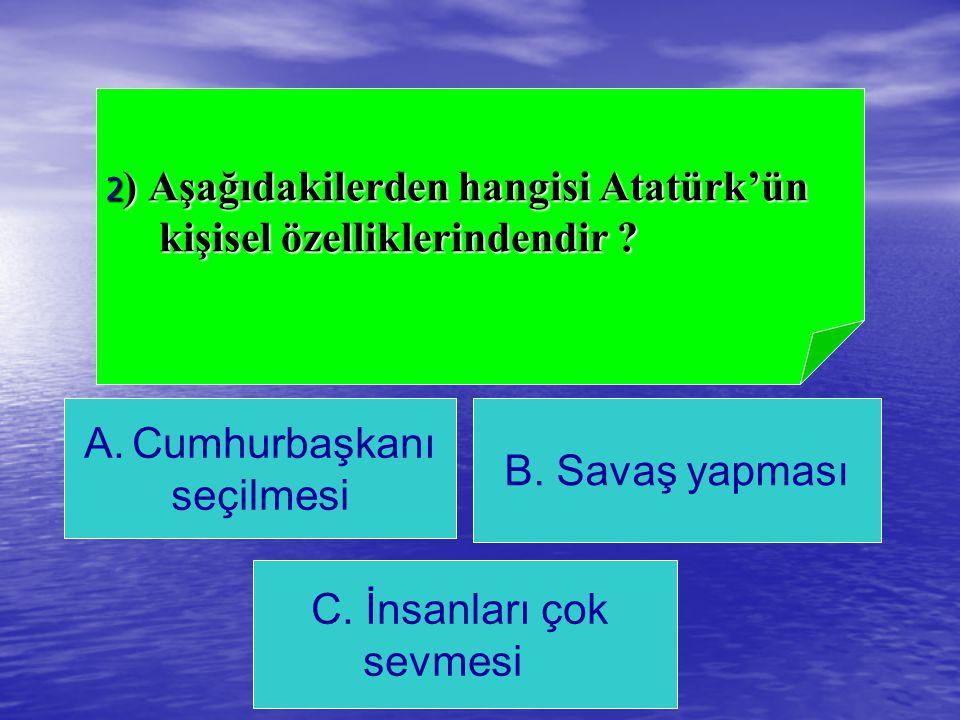 2) Aşağıdakilerden hangisi Atatürk'ün kişisel özelliklerindendir