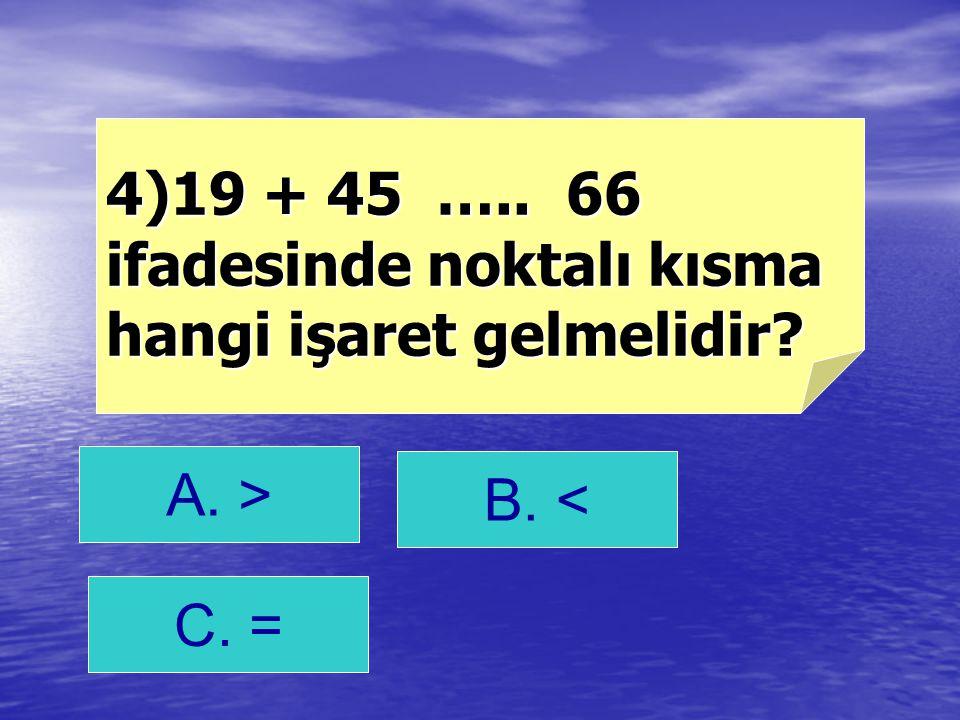 4)19 + 45 ….. 66 ifadesinde noktalı kısma hangi işaret gelmelidir