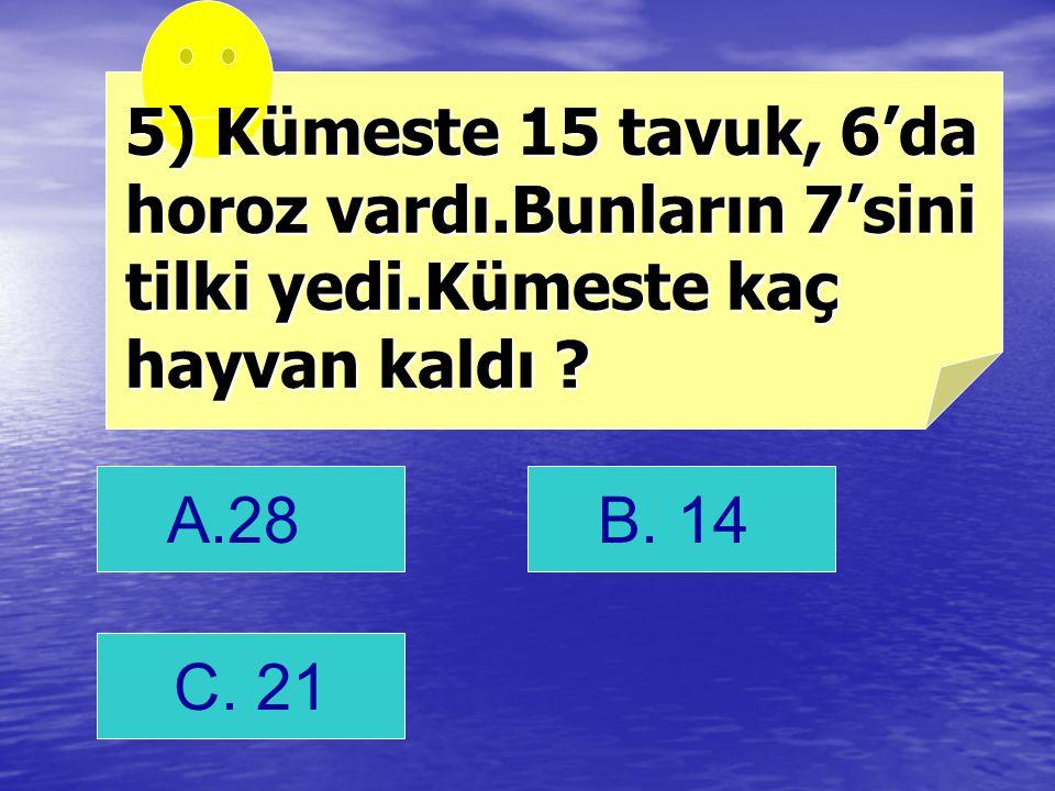 5) Kümeste 15 tavuk, 6'da horoz vardı. Bunların 7'sini tilki yedi