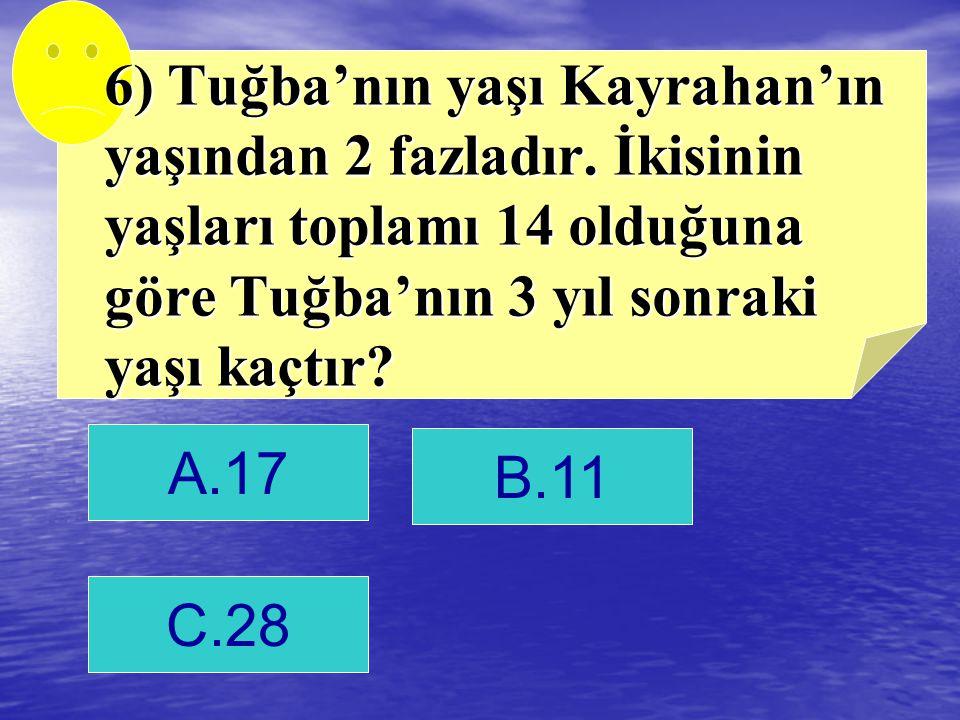 6) Tuğba'nın yaşı Kayrahan'ın yaşından 2 fazladır