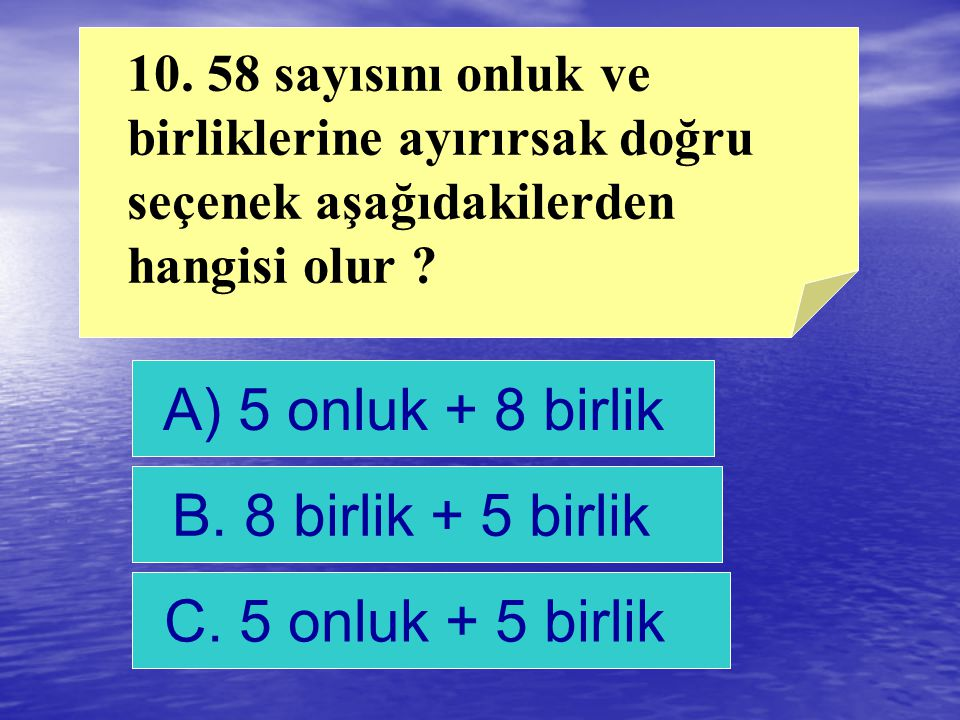 A) 5 onluk + 8 birlik B. 8 birlik + 5 birlik C. 5 onluk + 5 birlik