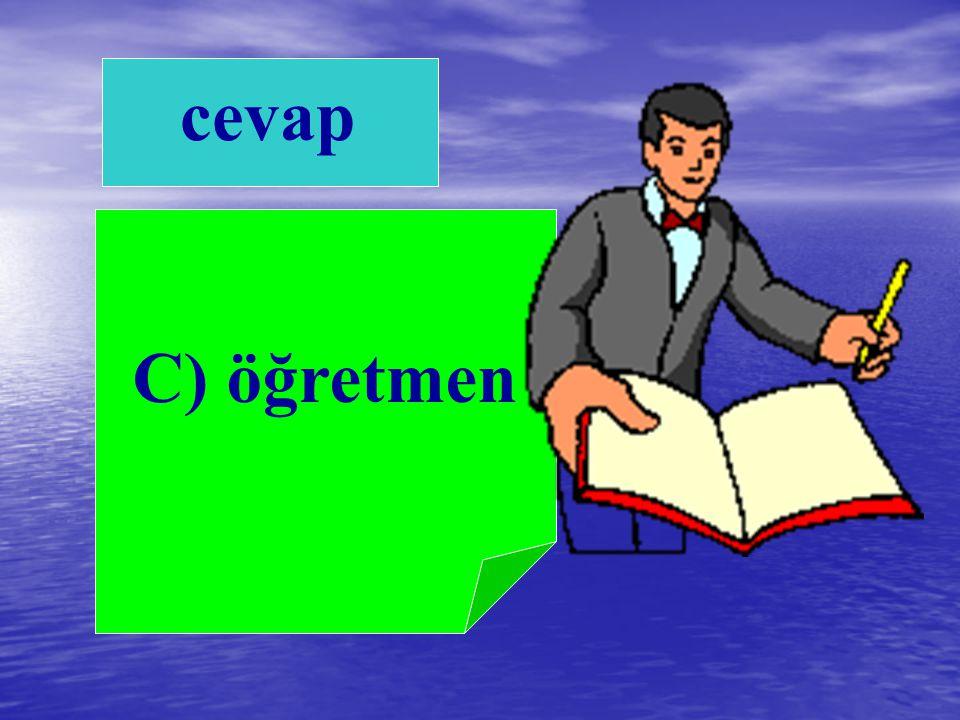 cevap C) öğretmen