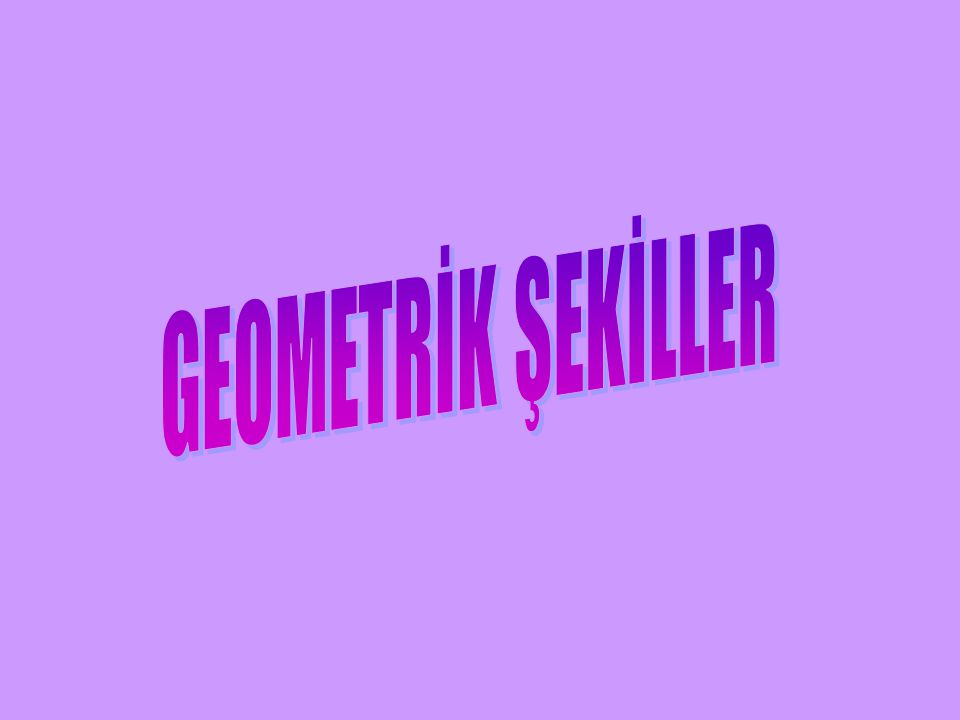 GEOMETRİK ŞEKİLLER