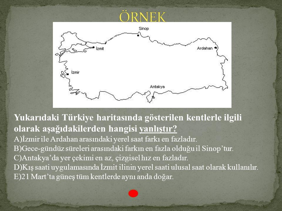 ÖRNEK Yukarıdaki Türkiye haritasında gösterilen kentlerle ilgili olarak aşağıdakilerden hangisi yanlıştır