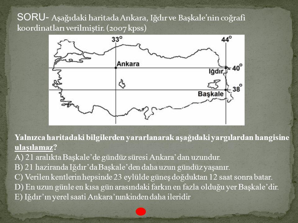 SORU- Aşağıdaki haritada Ankara, Iğdır ve Başkale'nin coğrafi koordinatları verilmiştir. (2007 kpss)