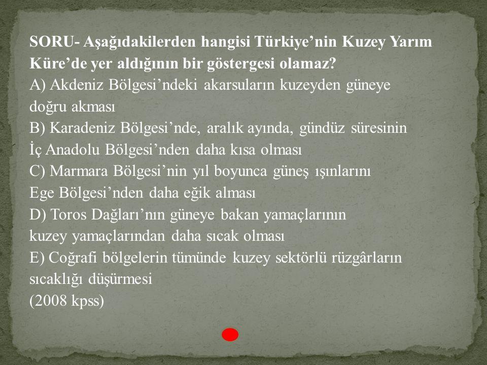 SORU- Aşağıdakilerden hangisi Türkiye'nin Kuzey Yarım Küre'de yer aldığının bir göstergesi olamaz.