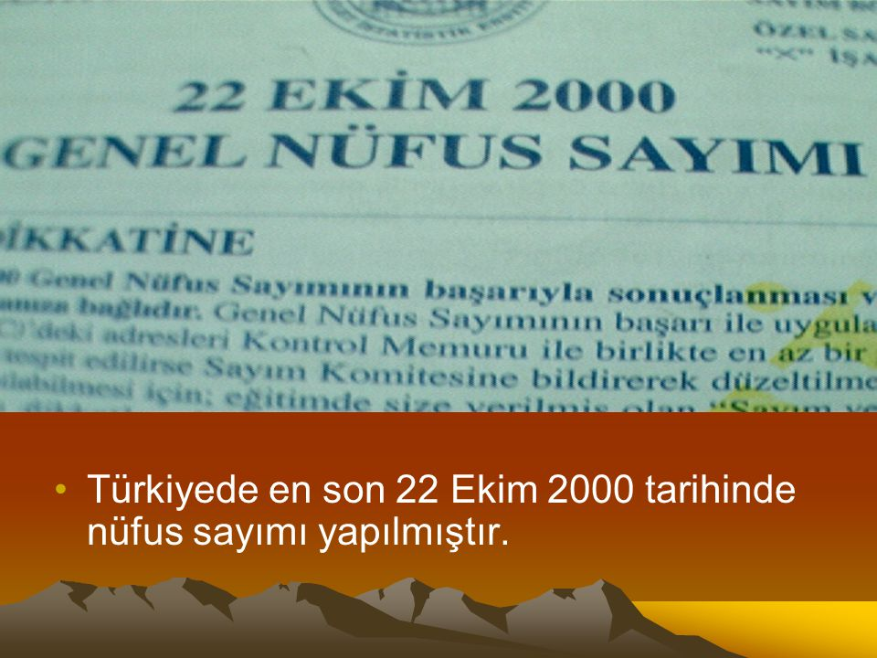 Türkiyede en son 22 Ekim 2000 tarihinde nüfus sayımı yapılmıştır.