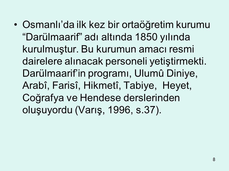 Osmanlı'da ilk kez bir ortaöğretim kurumu Darülmaarif adı altında 1850 yılında kurulmuştur.