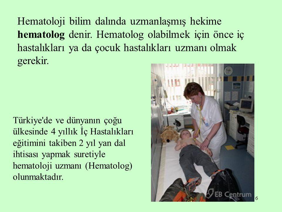 Hematoloji bilim dalında uzmanlaşmış hekime hematolog denir