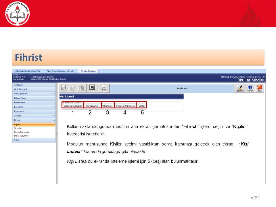 Fihrist 1. 2. 3. 4. 5. Kullanmakta olduğunuz modülün ana ekran görüntüsünden Fihrist işlemi seçilir ve Kişiler kategorisi işaretlenir.