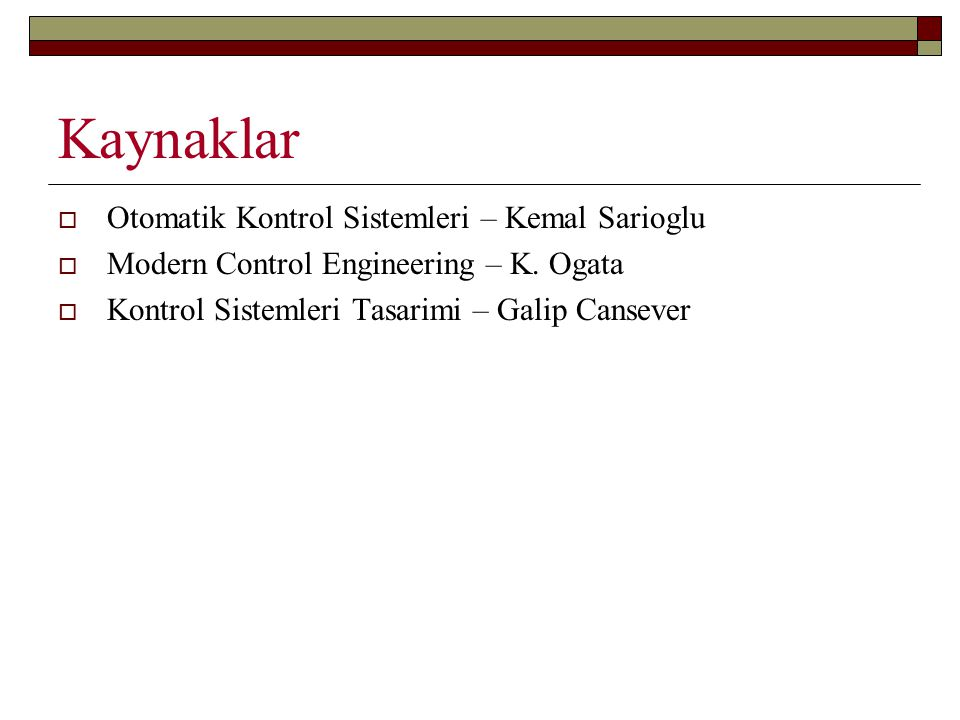 Kaynaklar Otomatik Kontrol Sistemleri – Kemal Sarioglu