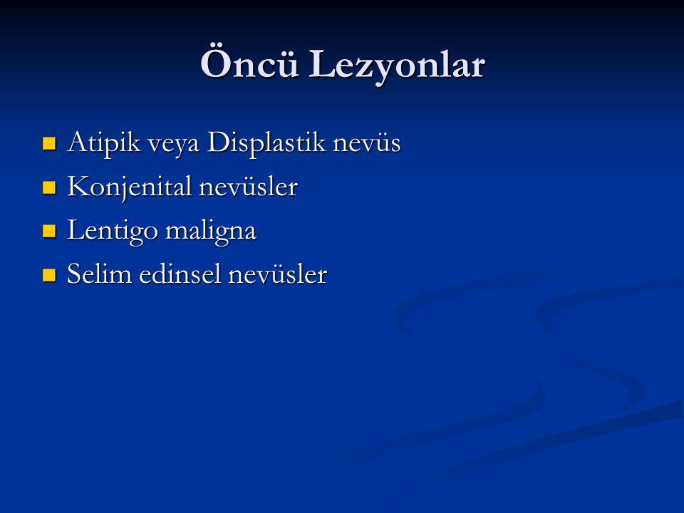 Öncü Lezyonlar Atipik veya Displastik nevüs Konjenital nevüsler