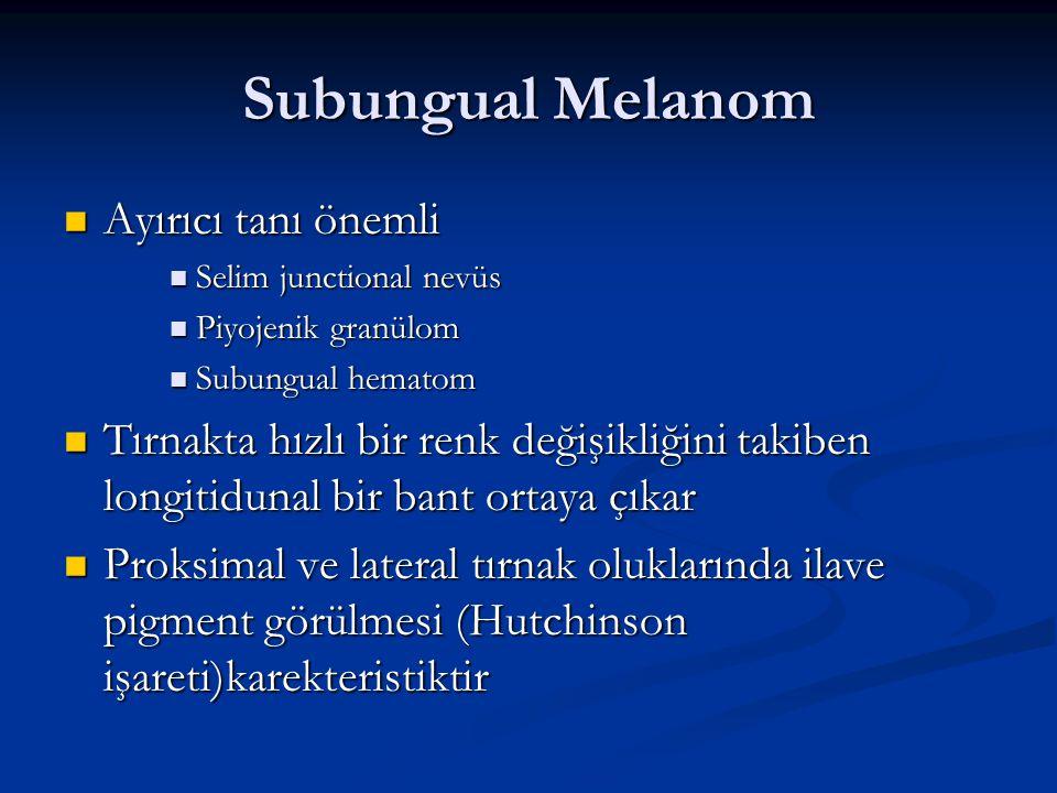 Subungual Melanom Ayırıcı tanı önemli