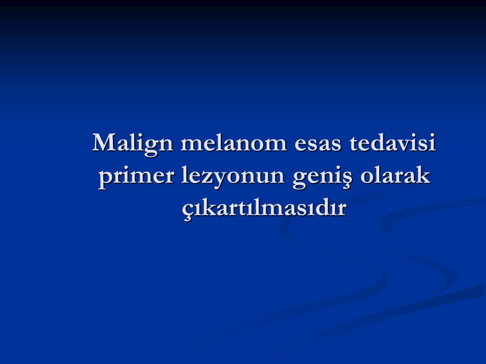 Malign melanom esas tedavisi primer lezyonun geniş olarak çıkartılmasıdır