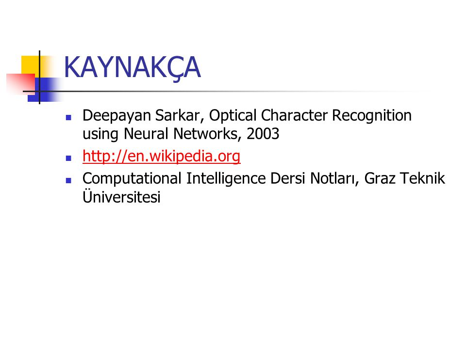 KAYNAKÇA Deepayan Sarkar, Optical Character Recognition using Neural Networks, 2003. http://en.wikipedia.org.