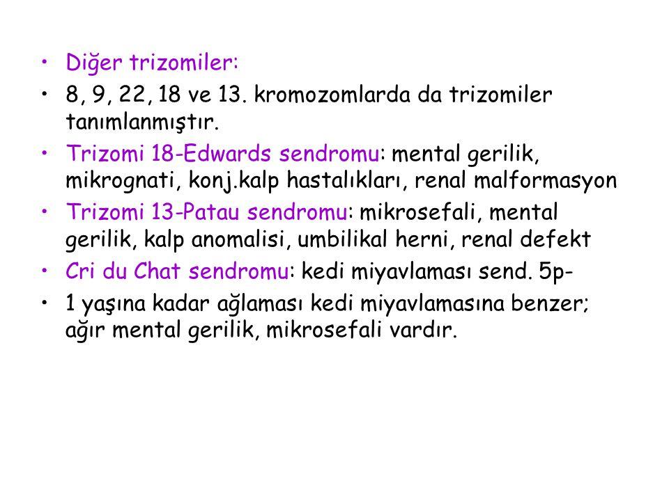 Diğer trizomiler: 8, 9, 22, 18 ve 13. kromozomlarda da trizomiler tanımlanmıştır.